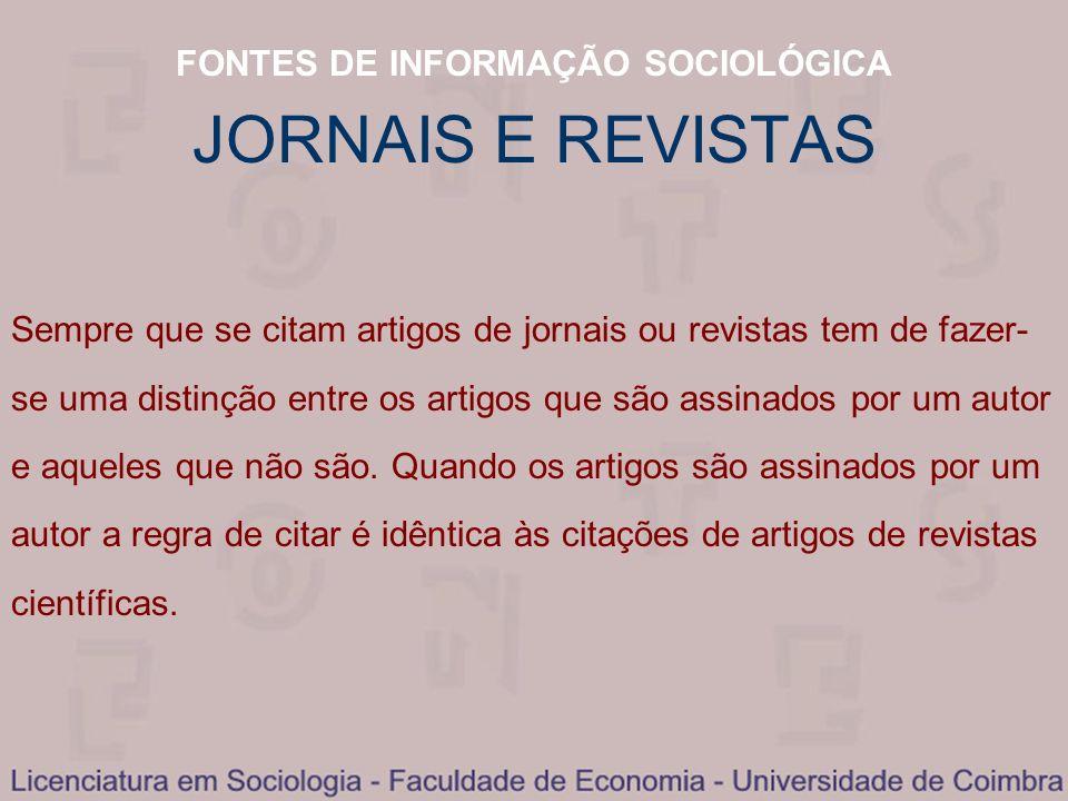 FONTES DE INFORMAÇÃO SOCIOLÓGICA JORNAIS E REVISTAS Sempre que se citam artigos de jornais ou revistas tem de fazer- se uma distinção entre os artigos