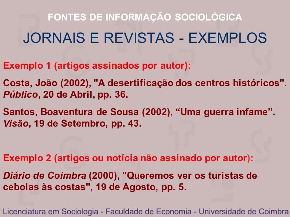 FONTES DE INFORMAÇÃO SOCIOLÓGICA JORNAIS E REVISTAS - EXEMPLOS Exemplo 1 (artigos assinados por autor): Costa, João (2002),
