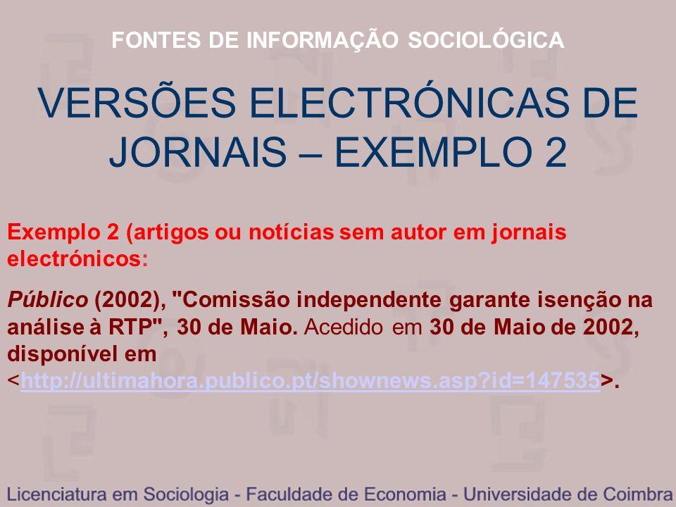 FONTES DE INFORMAÇÃO SOCIOLÓGICA VERSÕES ELECTRÓNICAS DE JORNAIS – EXEMPLO 2 Exemplo 2 (artigos ou notícias sem autor em jornais electrónicos: Público