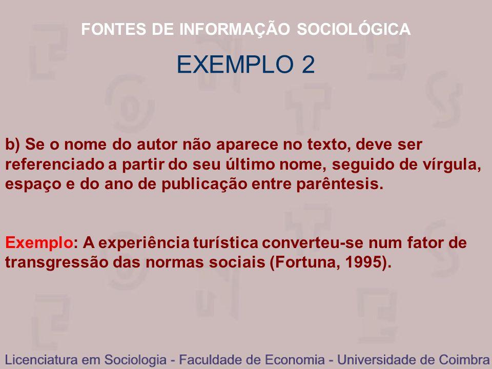 FONTES DE INFORMAÇÃO SOCIOLÓGICA EXEMPLO 2 b) Se o nome do autor não aparece no texto, deve ser referenciado a partir do seu último nome, seguido de v