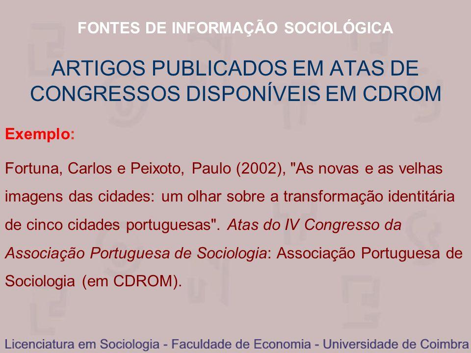 FONTES DE INFORMAÇÃO SOCIOLÓGICA ARTIGOS PUBLICADOS EM ATAS DE CONGRESSOS DISPONÍVEIS EM CDROM Exemplo: Fortuna, Carlos e Peixoto, Paulo (2002),