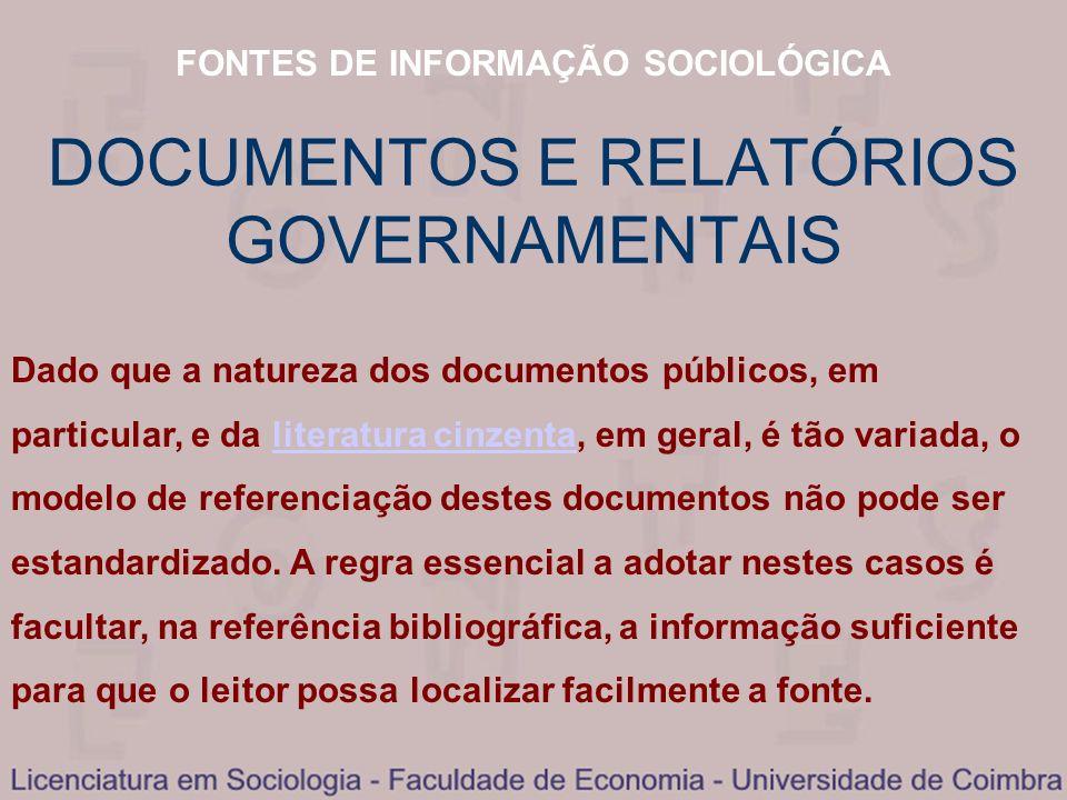 FONTES DE INFORMAÇÃO SOCIOLÓGICA DOCUMENTOS E RELATÓRIOS GOVERNAMENTAIS Dado que a natureza dos documentos públicos, em particular, e da literatura ci