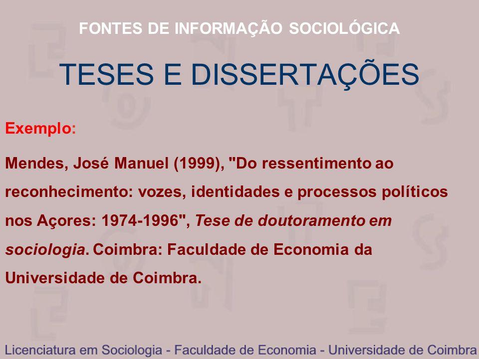 FONTES DE INFORMAÇÃO SOCIOLÓGICA TESES E DISSERTAÇÕES Exemplo: Mendes, José Manuel (1999),