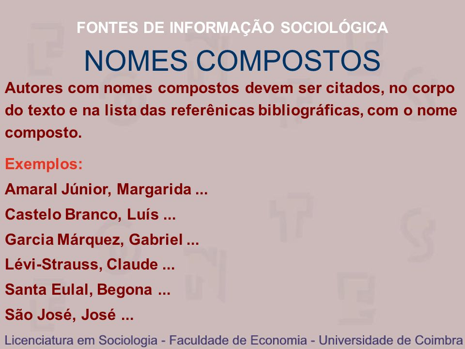 FONTES DE INFORMAÇÃO SOCIOLÓGICA NOMES COMPOSTOS Autores com nomes compostos devem ser citados, no corpo do texto e na lista das referênicas bibliográ