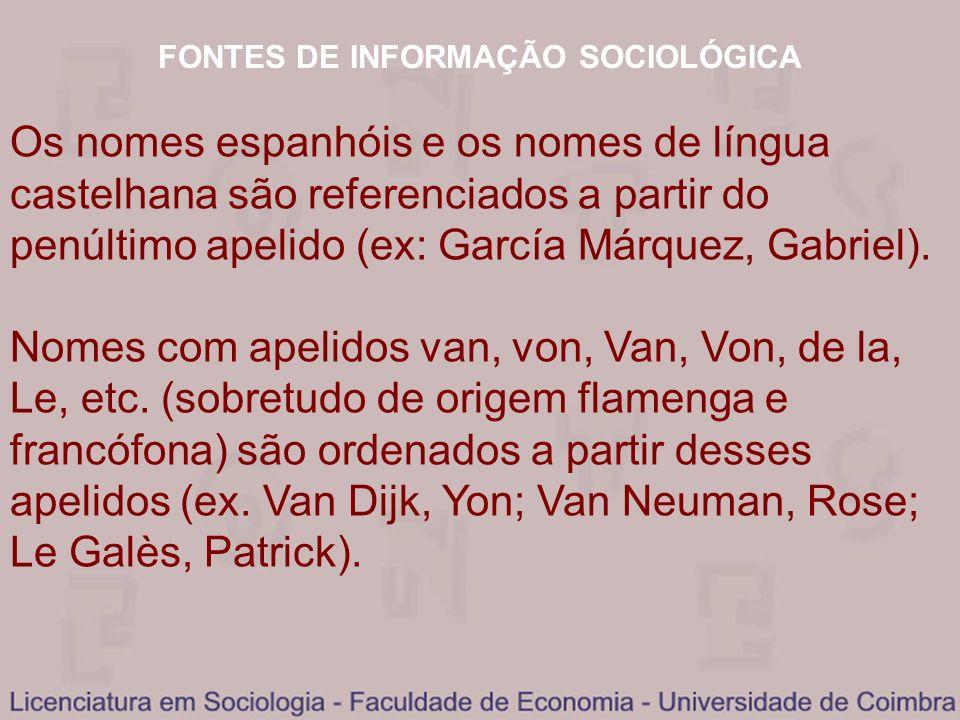 FONTES DE INFORMAÇÃO SOCIOLÓGICA Os nomes espanhóis e os nomes de língua castelhana são referenciados a partir do penúltimo apelido (ex: García Márque