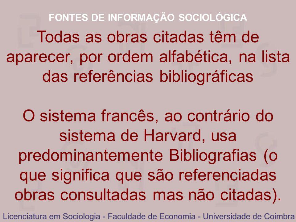 FONTES DE INFORMAÇÃO SOCIOLÓGICA Todas as obras citadas têm de aparecer, por ordem alfabética, na lista das referências bibliográficas O sistema franc
