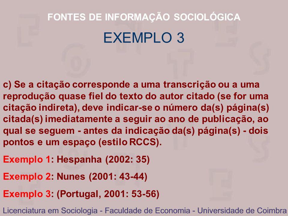 FONTES DE INFORMAÇÃO SOCIOLÓGICA d) Se o texto for uma co-autoria de vários autores deve citar- se da seguinte maneira: Exemplo para dois autores: (Baganha e Góis, 2001).