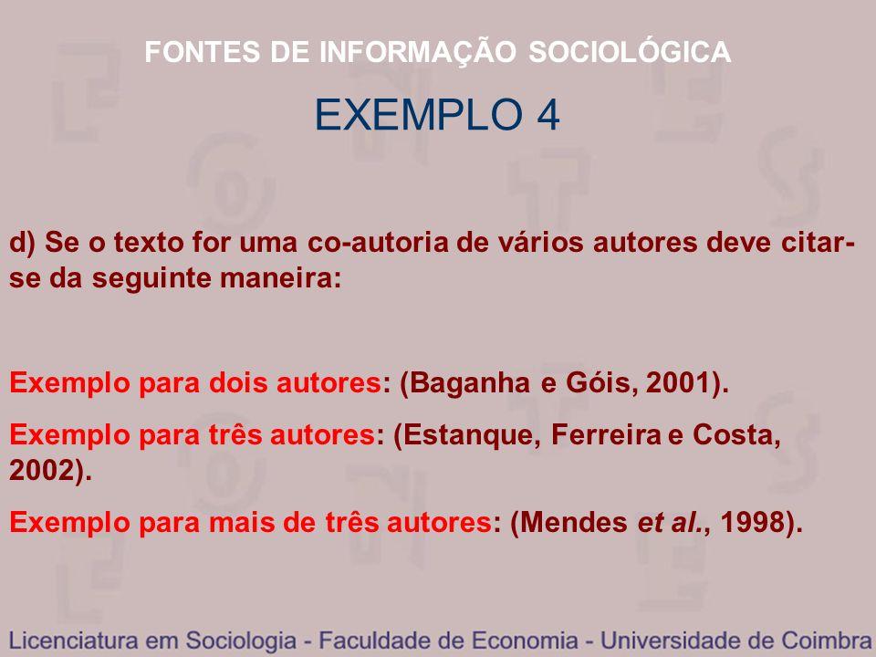 FONTES DE INFORMAÇÃO SOCIOLÓGICA d) Se o texto for uma co-autoria de vários autores deve citar- se da seguinte maneira: Exemplo para dois autores: (Ba