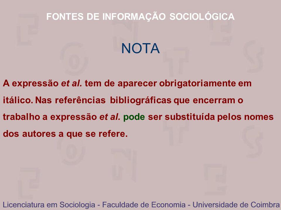 FONTES DE INFORMAÇÃO SOCIOLÓGICA LIVRO SEM AUTOR – EXEMPLOS 2 Exemplo 3 (quando o autor é uma instituição): Direcção Geral do Turismo (2001), 2000 - Os números do turismo em Portugal.