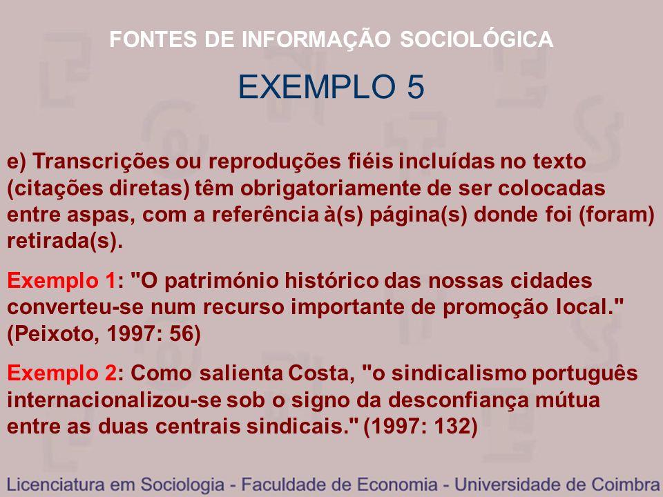 FONTES DE INFORMAÇÃO SOCIOLÓGICA e) Transcrições ou reproduções fiéis incluídas no texto (citações diretas) têm obrigatoriamente de ser colocadas entr