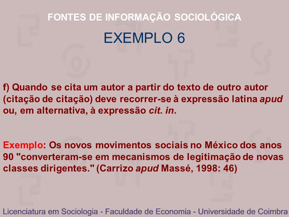 FONTES DE INFORMAÇÃO SOCIOLÓGICA f) Quando se cita um autor a partir do texto de outro autor (citação de citação) deve recorrer-se à expressão latina