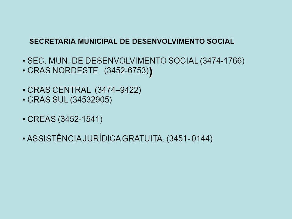 ) SEC. MUN. DE DESENVOLVIMENTO SOCIAL (3474-1766) CRAS NORDESTE (3452-6753) CRAS CENTRAL (3474–9422) CRAS SUL (34532905) CREAS (3452-1541) ASSISTÊNCIA