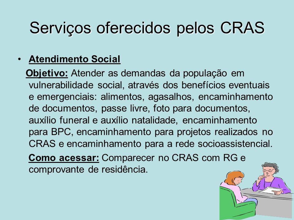 Serviços oferecidos pelos CRAS Atendimento Social Objetivo: Atender as demandas da população em vulnerabilidade social, através dos benefícios eventua