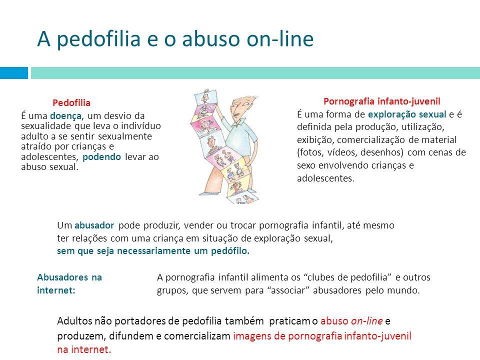 A pedofilia e o abuso on-line Pedofilia É uma doença, um desvio da sexualidade que leva o indivíduo adulto a se sentir sexualmente atraído por criança