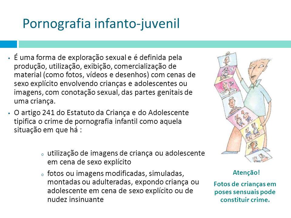 Pornografia infanto-juvenil É uma forma de exploração sexual e é definida pela produção, utilização, exibição, comercialização de material (como fotos