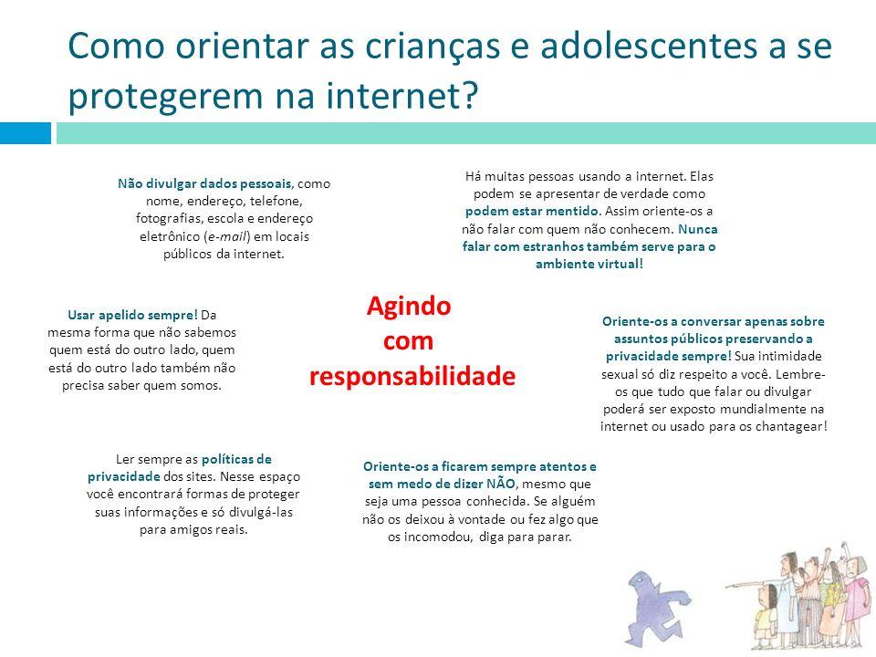 Como orientar as crianças e adolescentes a se protegerem na internet? Agindo com responsabilidade Há muitas pessoas usando a internet. Elas podem se a