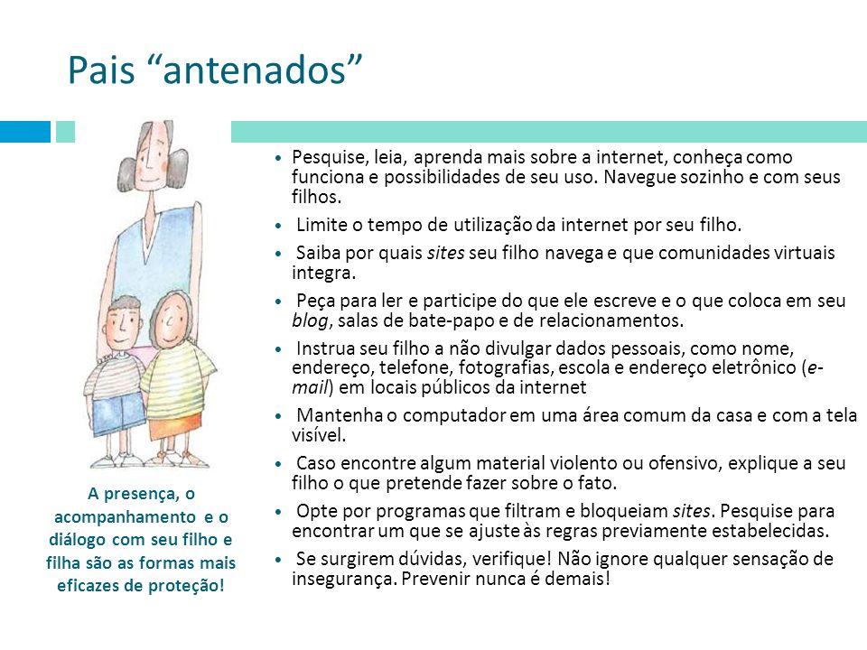 Pais antenados Pesquise, leia, aprenda mais sobre a internet, conheça como funciona e possibilidades de seu uso. Navegue sozinho e com seus filhos. Li