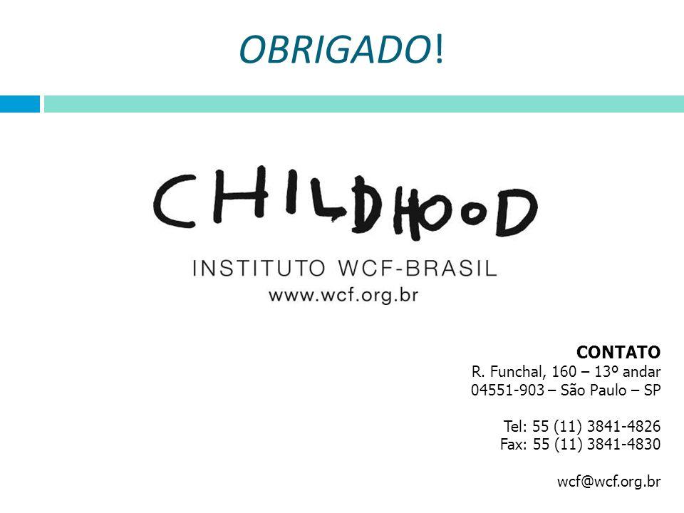 OBRIGADO! CONTATO R. Funchal, 160 – 13º andar 04551-903 – São Paulo – SP Tel: 55 (11) 3841-4826 Fax: 55 (11) 3841-4830 wcf@wcf.org.br