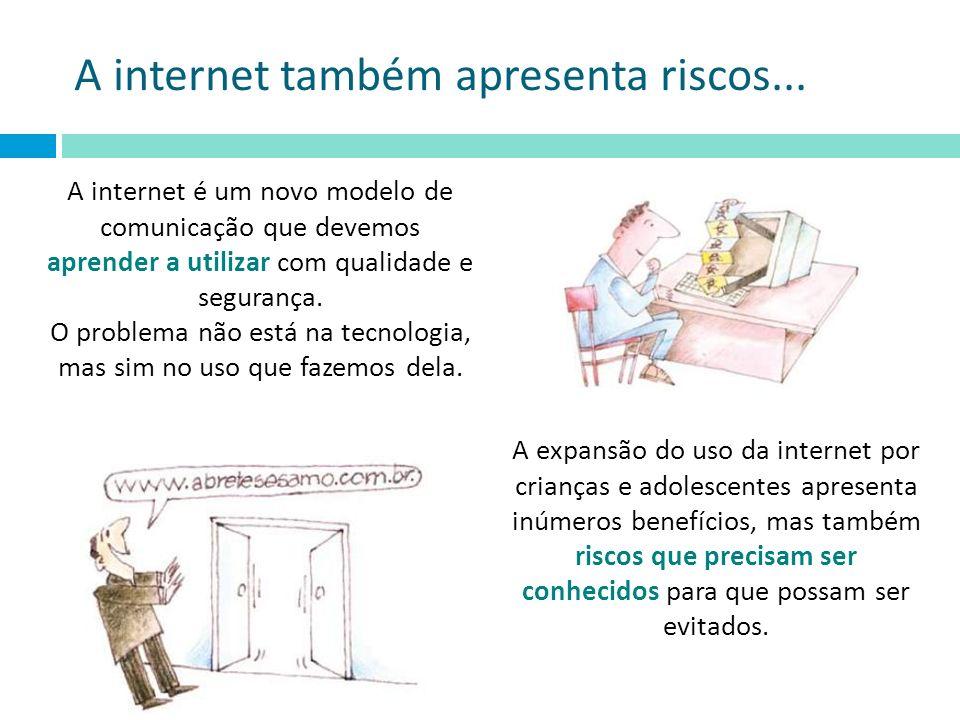 A internet também apresenta riscos... A expansão do uso da internet por crianças e adolescentes apresenta inúmeros benefícios, mas também riscos que p