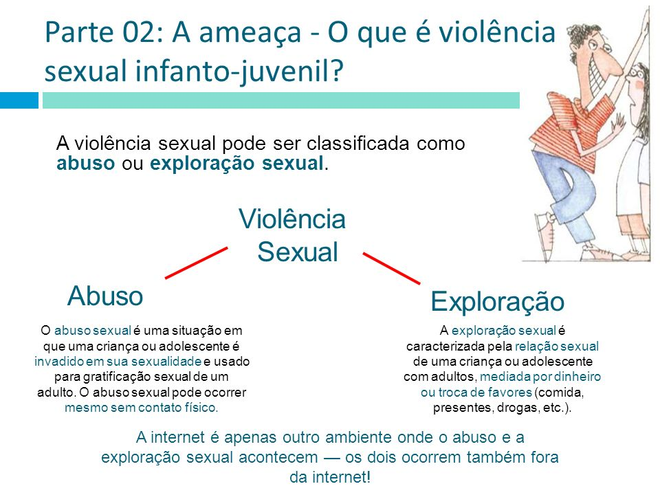 A violência sexual pode ser classificada como abuso ou exploração sexual.