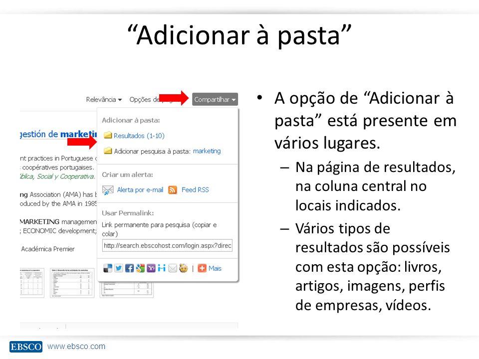 www.ebsco.com Adicionar à pasta A opção de Adicionar à pasta está presente em vários lugares. – Na página de resultados, na coluna central no locais i