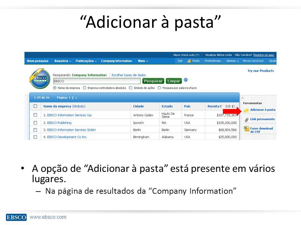 www.ebsco.com Adicionar à pasta A opção de Adicionar à pasta está presente em vários lugares. – Na página de resultados da Company Information
