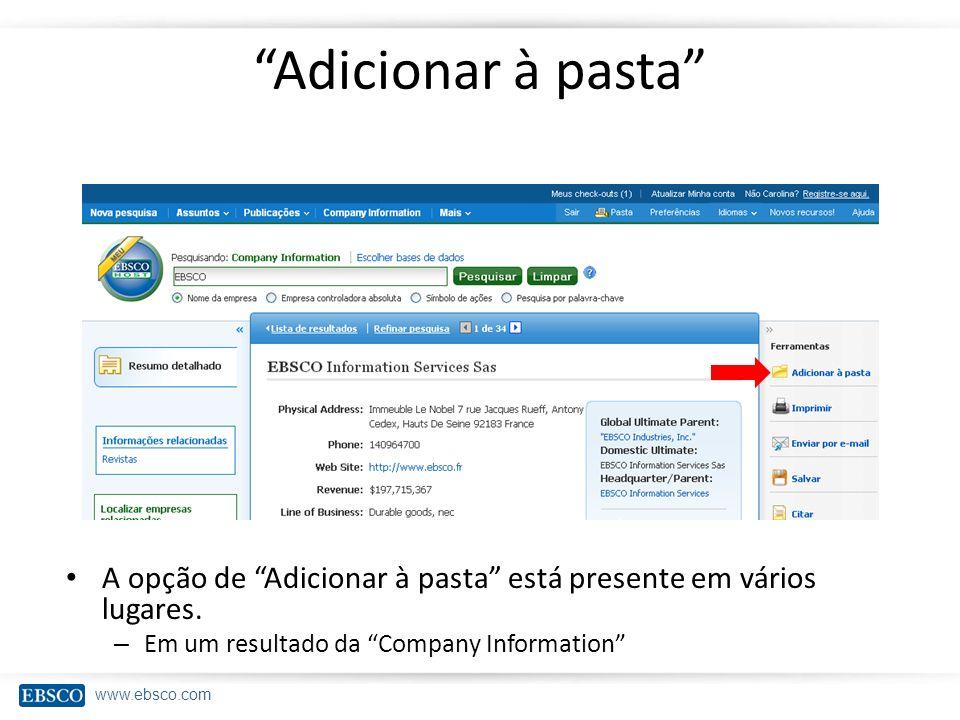 www.ebsco.com Adicionar à pasta A opção de Adicionar à pasta está presente em vários lugares. – Em um resultado da Company Information
