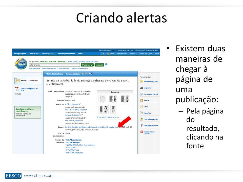 www.ebsco.com Criando alertas Existem duas maneiras de chegar à página de uma publicação: – Pela página do resultado, clicando na fonte