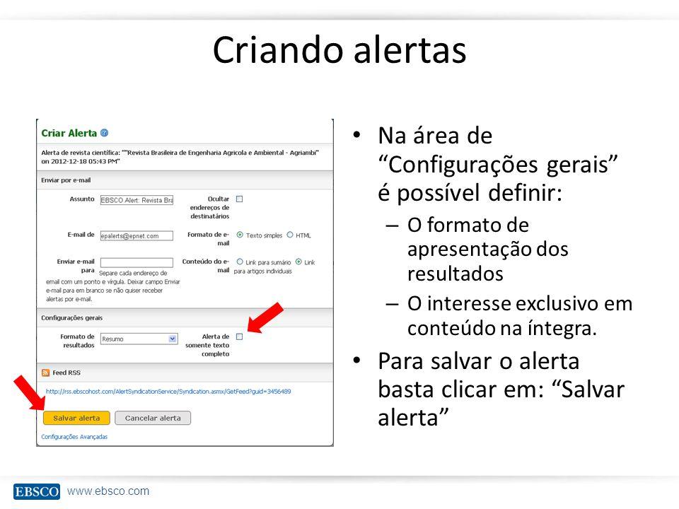 www.ebsco.com Criando alertas Na área de Configurações gerais é possível definir: – O formato de apresentação dos resultados – O interesse exclusivo e