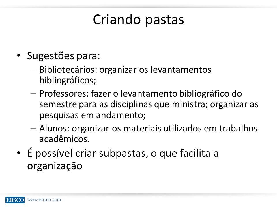 www.ebsco.com Criando pastas Sugestões para: – Bibliotecários: organizar os levantamentos bibliográficos; – Professores: fazer o levantamento bibliogr