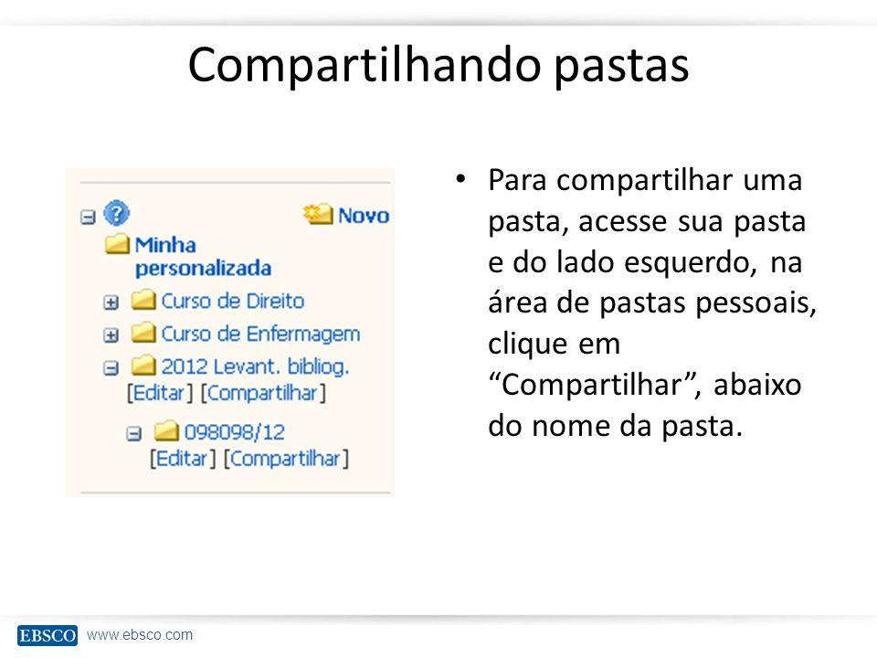 www.ebsco.com Compartilhando pastas Para compartilhar uma pasta, acesse sua pasta e do lado esquerdo, na área de pastas pessoais, clique em Compartilh