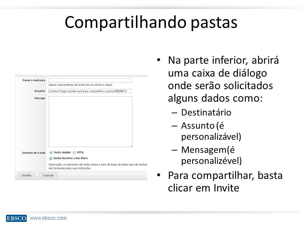 www.ebsco.com Compartilhando pastas Na parte inferior, abrirá uma caixa de diálogo onde serão solicitados alguns dados como: – Destinatário – Assunto