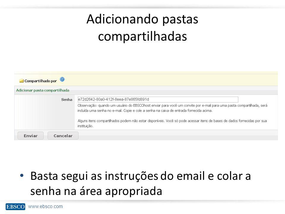 www.ebsco.com Adicionando pastas compartilhadas Basta segui as instruções do email e colar a senha na área apropriada