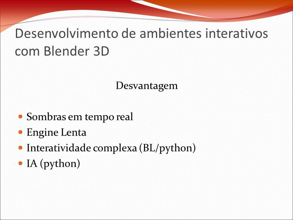 Desenvolvimento de ambientes interativos com Blender 3D Desvantagem Sombras em tempo real Engine Lenta Interatividade complexa (BL/python) IA (python)