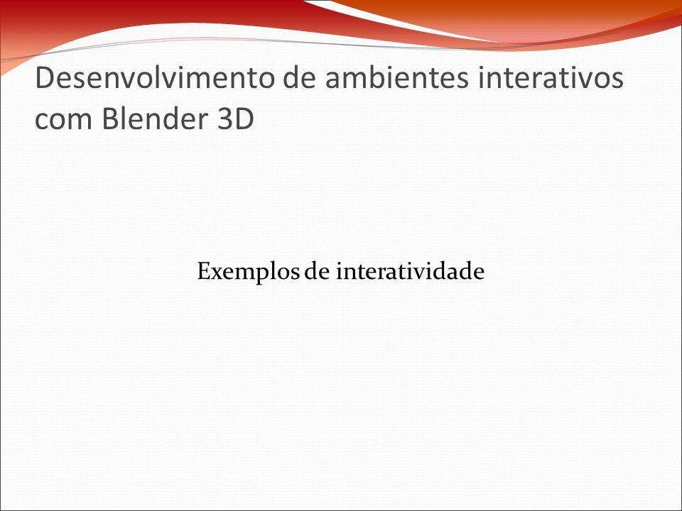 Desenvolvimento de ambientes interativos com Blender 3D Exemplos de interatividade