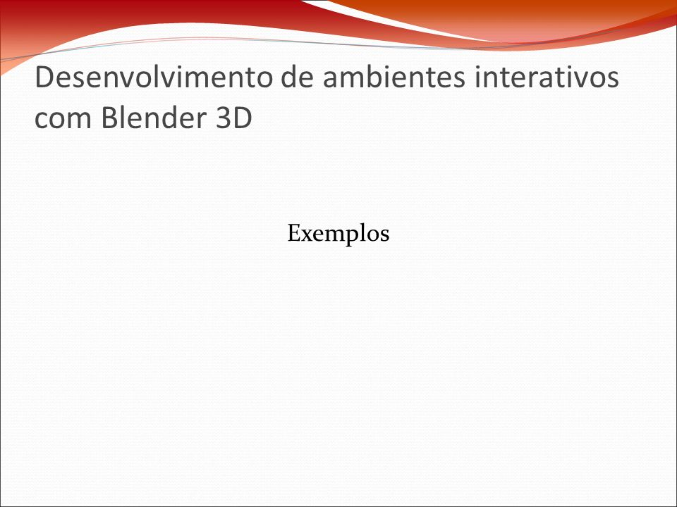 Desenvolvimento de ambientes interativos com Blender 3D Exemplos