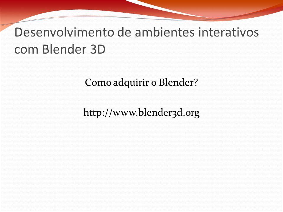 Desenvolvimento de ambientes interativos com Blender 3D Como adquirir o Blender.