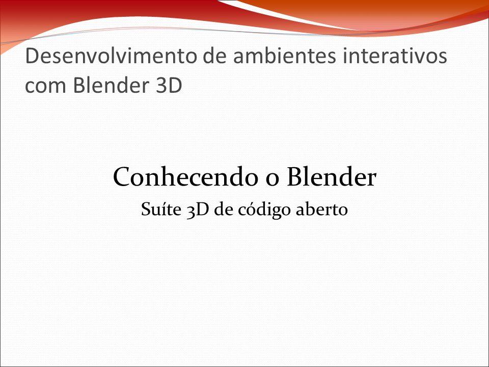 Desenvolvimento de ambientes interativos com Blender 3D Conhecendo o Blender Suíte 3D de código aberto