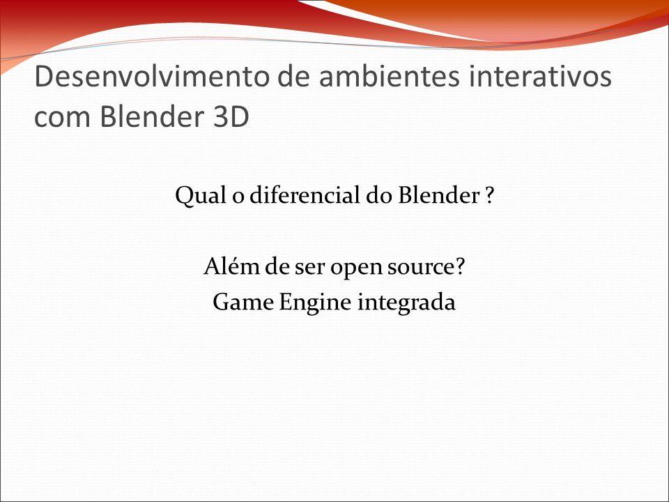Desenvolvimento de ambientes interativos com Blender 3D Qual o diferencial do Blender .