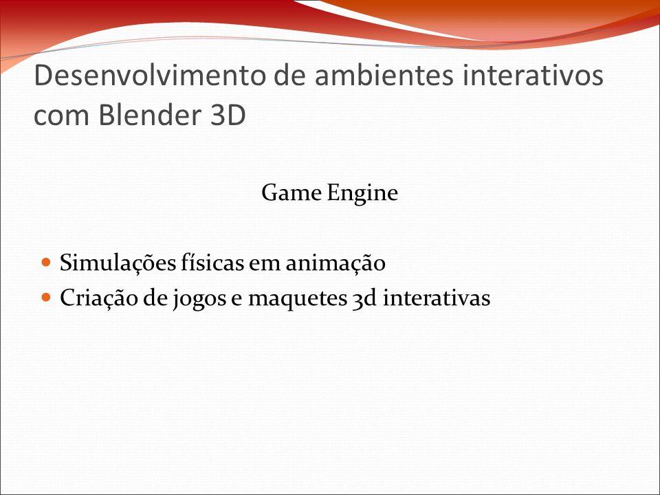 Desenvolvimento de ambientes interativos com Blender 3D Game Engine Simulações físicas em animação Criação de jogos e maquetes 3d interativas
