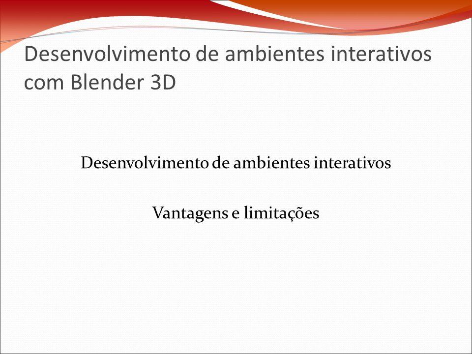 Desenvolvimento de ambientes interativos com Blender 3D Desenvolvimento de ambientes interativos Vantagens e limitações