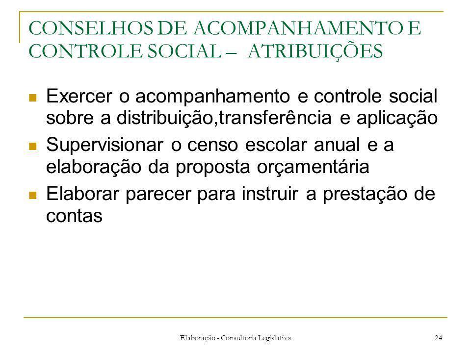 Elaboração - Consultoria Legislativa 24 CONSELHOS DE ACOMPANHAMENTO E CONTROLE SOCIAL – ATRIBUIÇÕES Exercer o acompanhamento e controle social sobre a