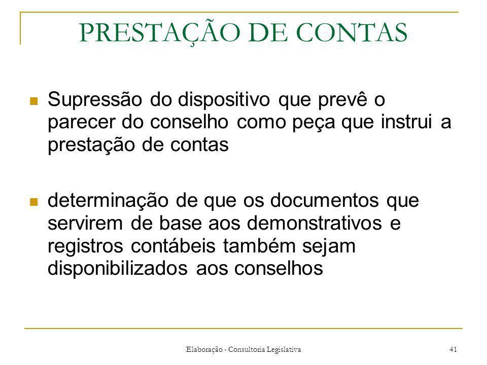 Elaboração - Consultoria Legislativa 41 PRESTAÇÃO DE CONTAS Supressão do dispositivo que prevê o parecer do conselho como peça que instrui a prestação
