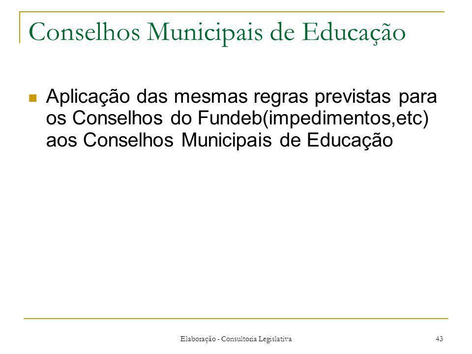 Elaboração - Consultoria Legislativa 43 Conselhos Municipais de Educação Aplicação das mesmas regras previstas para os Conselhos do Fundeb(impedimentos,etc) aos Conselhos Municipais de Educação