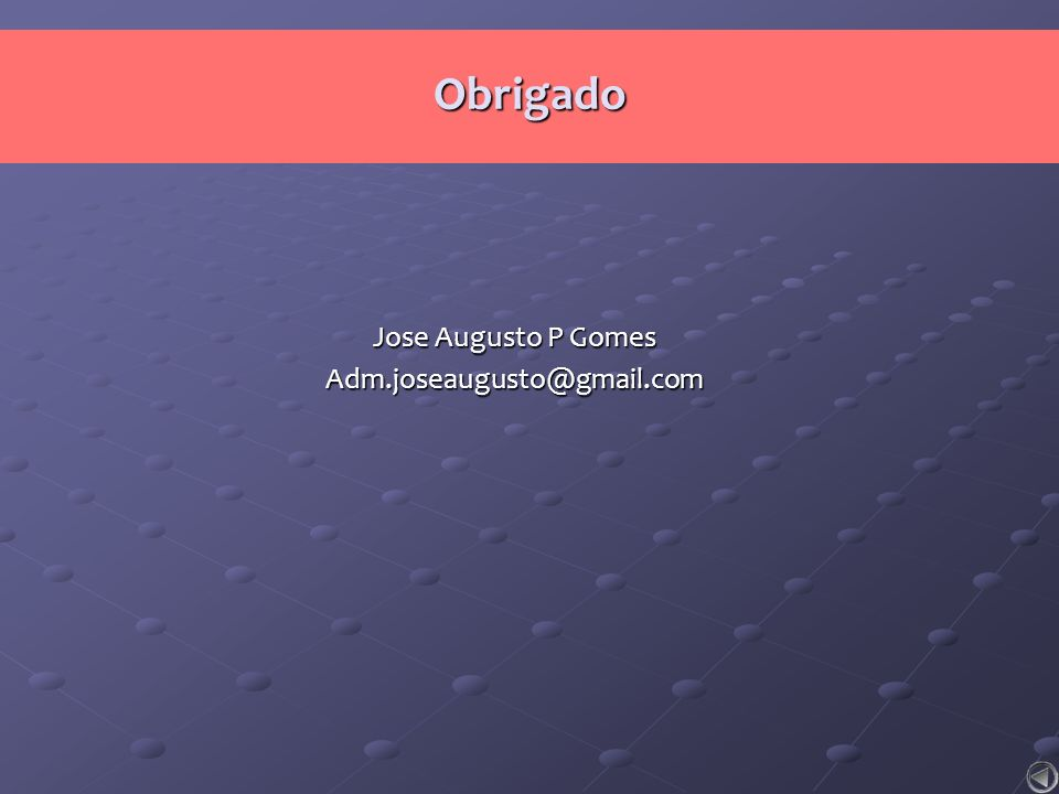 Obrigado Jose Augusto P Gomes Adm.joseaugusto@gmail.com
