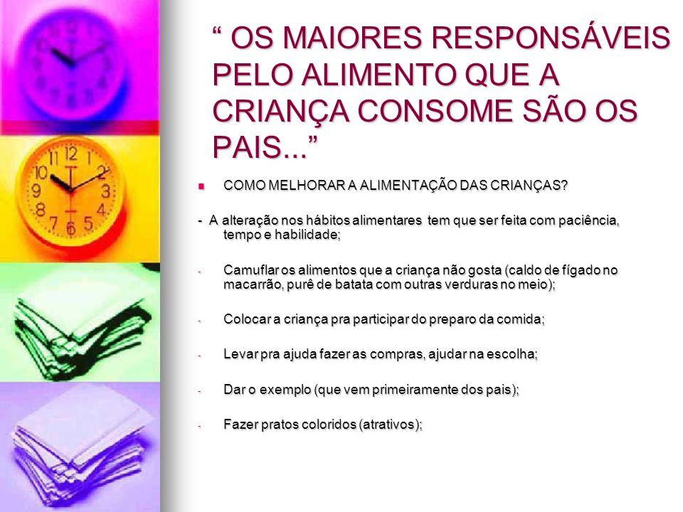 OS MAIORES RESPONSÁVEIS PELO ALIMENTO QUE A CRIANÇA CONSOME SÃO OS PAIS...