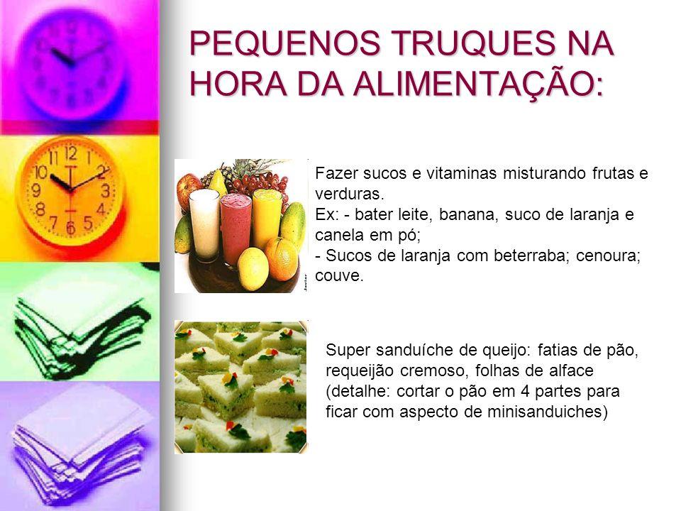 PEQUENOS TRUQUES NA HORA DA ALIMENTAÇÃO: Fazer sucos e vitaminas misturando frutas e verduras. Ex: - bater leite, banana, suco de laranja e canela em