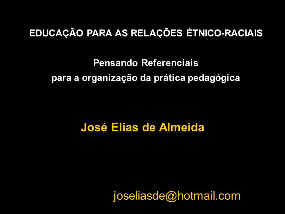 José Elias de Almeida joseliasde@hotmail.com EDUCAÇÃO PARA AS RELAÇÕES ÉTNICO-RACIAIS Pensando Referenciais para a organização da prática pedagógica