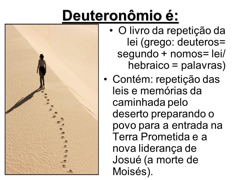 Deuteronômio é: O livro da repetição da lei (grego: deuteros= segundo + nomos= lei/ hebraico = palavras) Contém: repetição das leis e memórias da cami