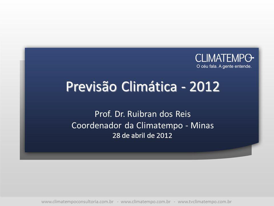 www.climatempoconsultoria.com.br - www.climatempo.com.br - www.tvclimatempo.com.br Previsão Climática - 2012 Prof. Dr. Ruibran dos Reis Coordenador da